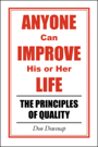 Anyone Can Improve His or Her Life: The Principles of Quality by Don Dewsnap