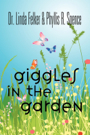 Giggles in the Garden by Dr. Linda Felker and Phyllis R. Spence
