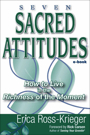Seven Sacred Attitudes® -- How to Live in the Richness of the Moment by Erica Ross-Krieger