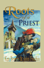 Roots of a Priest by Ken Bowers and John Frochio