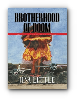 Brotherhood of Doom: Memoirs of a Navy Nuclear Weaponsman by Jim Little