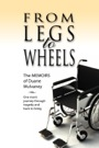 From Legs to Wheels: The Memoirs of Duane Mulvaney by Duane Mulvaney (Misty & Courtney Mulvaney)