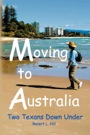 MOVING TO AUSTRALIA: Two Texans Down Under by Robert L. Hill