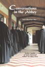 Conversations in the Abbey: Senior monks of Saint Meinrad reflect on their lives by Ruth Engs