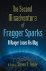 The Second Misadventure of Fragger Sparks, A Ranger Loses His Way by Steven D. Fisher