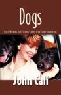 Dogs: Heart-Warming, Soul-Stirring Stories of Our Canine Companions by John Cali