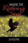 Where The Redwing Sings by Ed Kostro
