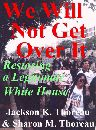 We Will Not Get Over It: Restoring a Legitimate White House by Jackson K. Thoreau and Sharon M. Thoreau