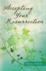 Accepting Your Resurrection by Christine Elizabeth Bates (Christine McKaskle)