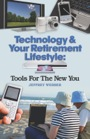 Technology & Your Retirement Lifestyle: Tools For The New You by Jeffrey Webber