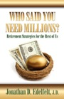 Who Said You Need Millions?  Retirement Strategies for the Rest of Us by Jonathan D. Edelfelt