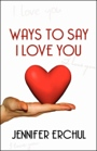 Ways to Say I Love You by Jennifer Erchul