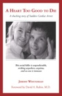 A Heart Too Good to Die: A Shocking Story of Sudden Cardiac Arrest by Jeremy Whitehead