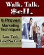 Walk. Talk. Sell. Eight Proven Marketing Techniques. Low Tech. Low/No Cost. Big Returns. by Katrina Belcher