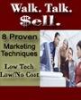 Walk. Talk. Sell. Eight Proven Marketing Techniques. Low Tech. Low/No Cost. Big Returns. by Katrina Belcher