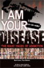 I Am Your Disease (The Many Faces of Addiction) by Sheryl Letzgus McGinnis