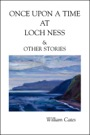 Once Upon A Time At Loch Ness & Other Stories by William Cates