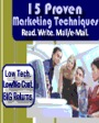 15 Proven Marketing Techniques – Read. Write. Mail/e-Mail.  Low Tech., Low/No Cost., Big Returns. by Katrina Belcher