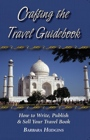 Crafting the Travel Guidebook: How to Write, Publish & Sell Your Travel Book by Barbara Hudgins