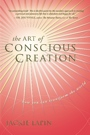 The Art of Conscious Creation:  How You Can Transform the World by Jacklyn Lapin