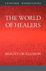 THE WORLD OF HEALERS, Reality or illusion by Leonard Dobrzanski