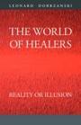 THE WORLD OF HEALERS, Reality or illusion by Leonard Dobrzanski