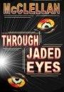 Through Jaded Eyes by Ryan W. McClellan