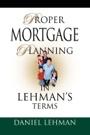 Proper Mortgage Planning in Lehman's Terms by Daniel Lehman