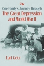 One Family's Journey Through the Great Depression and World War II by Earl Getz