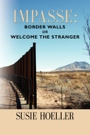 IMPASSE: Border Walls or Welcome the Stranger by Susie Hoeller