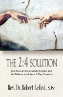 The 2:4 Solution: Yes, You Can Be a Good Christian and Not Believe in a Literal 6-Day Creation by Robert LeFavi