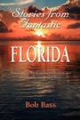 Stories from Fantastic Florida by Bob Bass