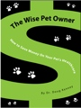 The Wise Pet Owner - How To Save Money On Your Pet's Healthcare by Dr. Doug Kenney