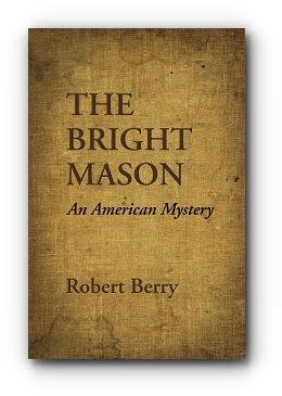 THE BRIGHT MASON: An American Mystery by Robert Berry