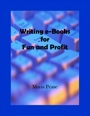 Writing E-books for Fun and Profit by Maria Pease