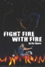 Fight Fire With Fire by V. Shurtz