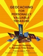 Geocaching For Personally Valuable Treasure: Treasure Hunting in Random Trite Events by Francine Juhasz, Ph.D.