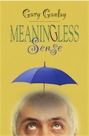 MEANINGLESS SENSE by Gary Gazlay