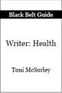 Black Belt Guide to Writers: Health by Toni McSorley
