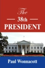 The 38th President by Paul Wonnacott