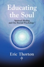 EDUCATING THE SOUL: Spiritual Healing and Our Eternal Psychology cover