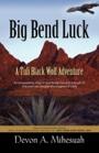 Big Bend Luck: A Tuli Black Wolf Adventure by Devon Mihesuah