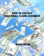 How to Collect Your Small Claims Judgment by Maria Pease
