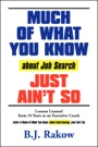 MUCH OF WHAT YOU KNOW about Job Search JUST AIN'T SO by B. J. Rakow