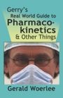 Gerry's Real World Guide to Pharmacokinetics & Other Things by Gerald Woerlee