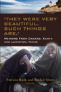 'They Were Very Beautiful. Such Things Are.' Memoirs from Dadaab Kenya and Lewiston Maine by Patricia Buck and Rachel Silver