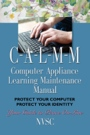 Computer Appliance Learning Maintenance Manual (C-A-L-M-M) by Diana & Paul Woodward
