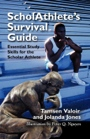 ScholAthlete's Survival Guide: Essential Study Skills for the Scholar Athlete by Tamsen Valoir