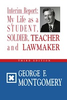 Interim Report: My Life as a Student, Soldier, Teacher and Lawmaker - THIRD EDITION by George F. Montgomery