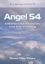 Angel 54: A Mother's Sacred Journey from Grief to Healing by Renee Pisarz